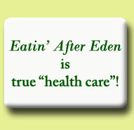 Eatin' After Eden is true heath care!